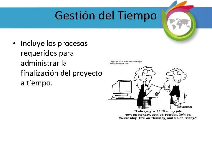 Gestión del Tiempo • Incluye los procesos requeridos para administrar la finalización del proyecto
