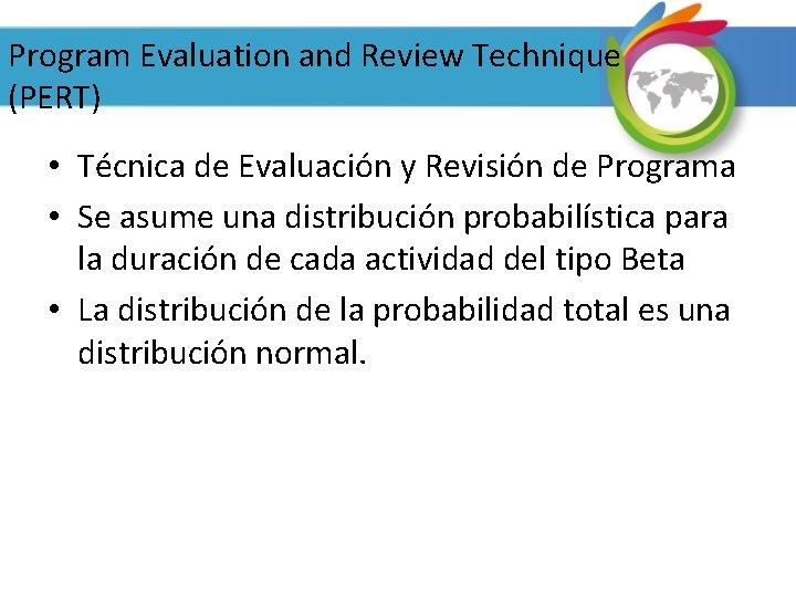 Program Evaluation and Review Technique (PERT) • Técnica de Evaluación y Revisión de Programa