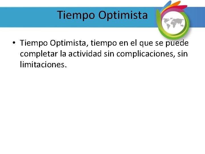 Tiempo Optimista • Tiempo Optimista, tiempo en el que se puede completar la actividad