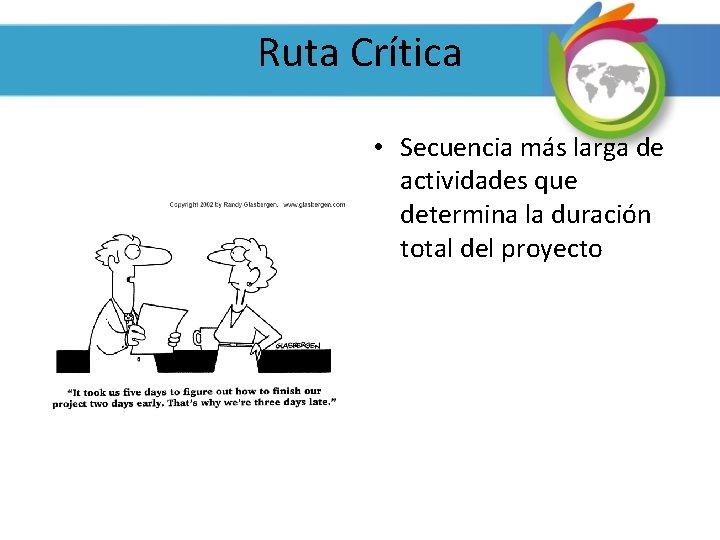 Ruta Crítica • Secuencia más larga de actividades que determina la duración total del