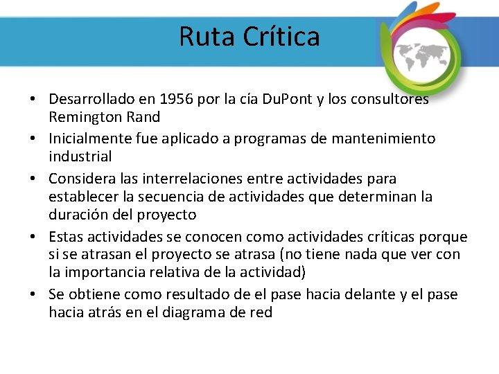 Ruta Crítica • Desarrollado en 1956 por la cía Du. Pont y los consultores