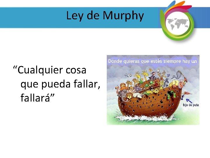 """Ley de Murphy """"Cualquier cosa que pueda fallar, fallará"""""""