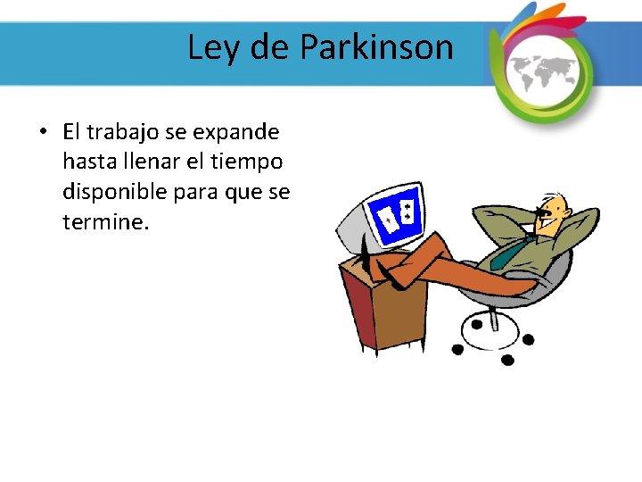 Ley de Parkinson • El trabajo se expande hasta llenar el tiempo disponible para