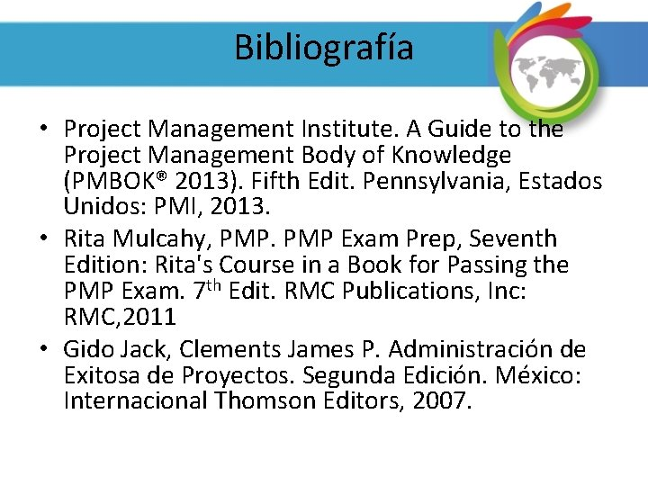 Bibliografía • Project Management Institute. A Guide to the Project Management Body of Knowledge