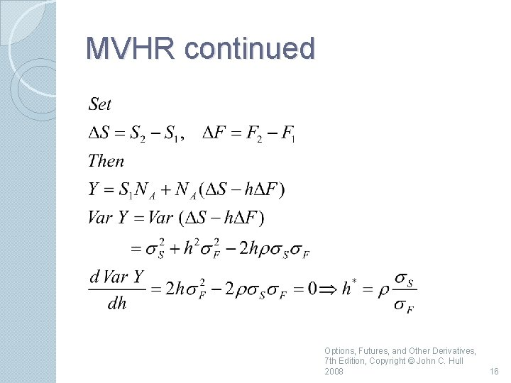 MVHR continued Options, Futures, and Other Derivatives, 7 th Edition, Copyright © John C.