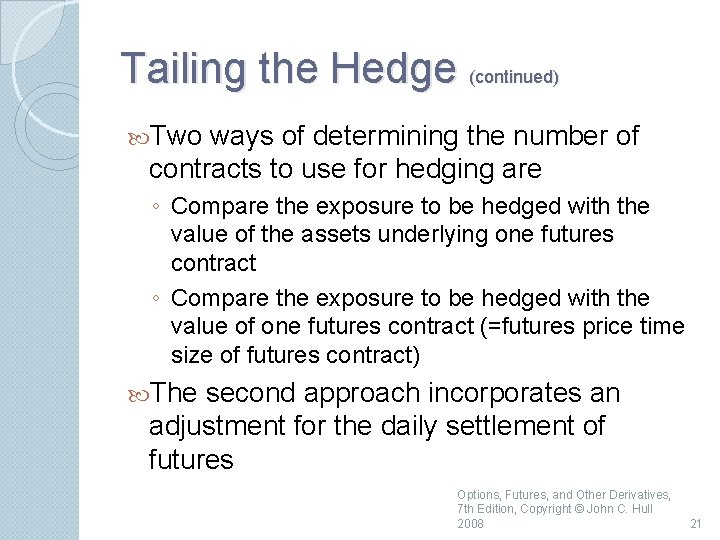 Tailing the Hedge (continued) Two ways of determining the number of contracts to use