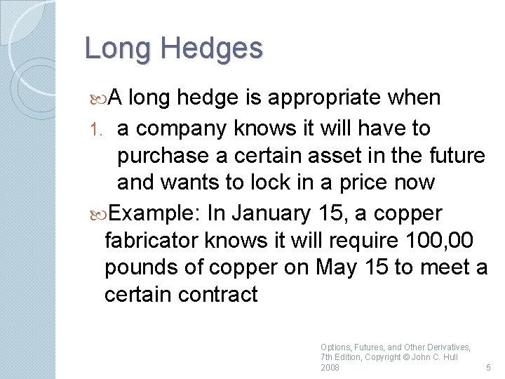 Long Hedges A long hedge is appropriate when 1. a company knows it will