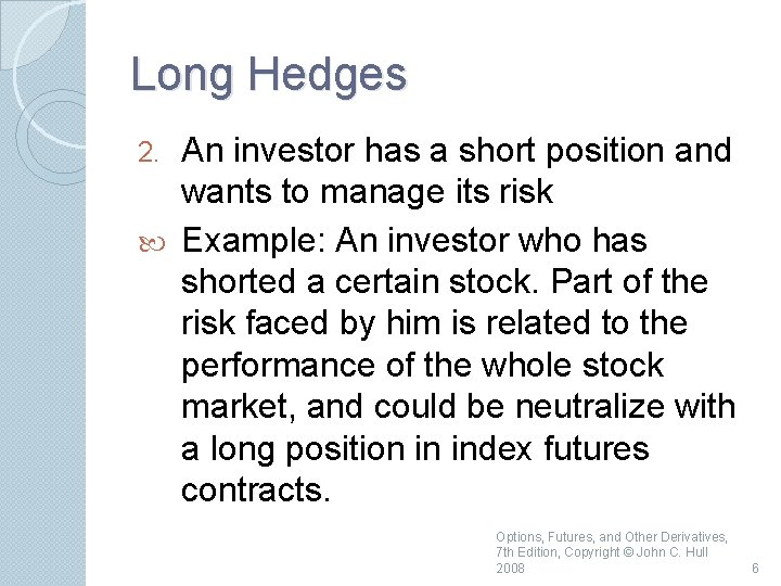 Long Hedges An investor has a short position and wants to manage its risk