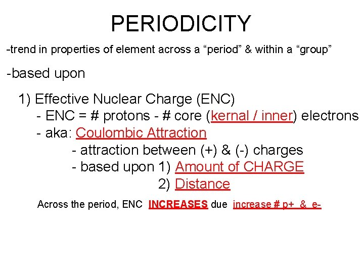 """PERIODICITY -trend in properties of element across a """"period"""" & within a """"group"""" -based"""