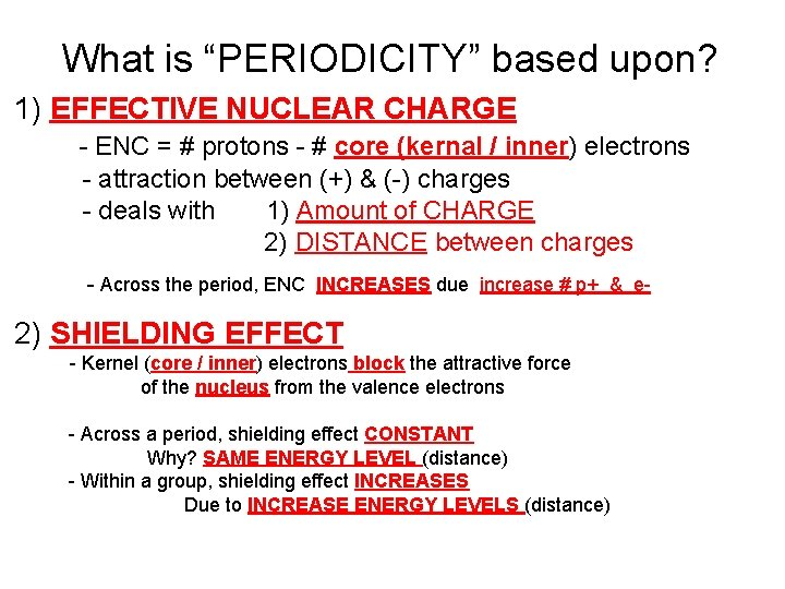 """What is """"PERIODICITY"""" based upon? 1) EFFECTIVE NUCLEAR CHARGE - ENC = # protons"""