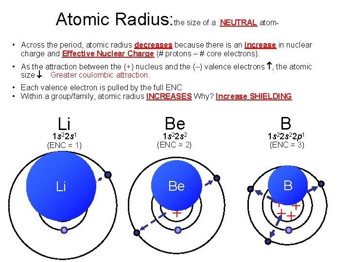 Atomic Radius: the size of a NEUTRAL atom • Across the period, atomic radius
