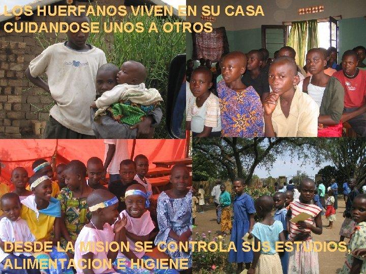 LOS HUERFANOS VIVEN EN SU CASA CUIDANDOSE UNOS A OTROS DESDE LA MISION SE