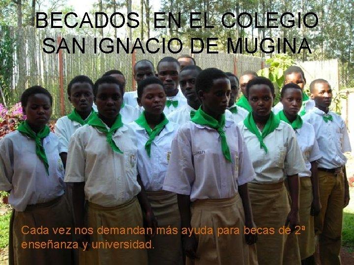 BECADOS EN EL COLEGIO SAN IGNACIO DE MUGINA Cada vez nos demandan más ayuda