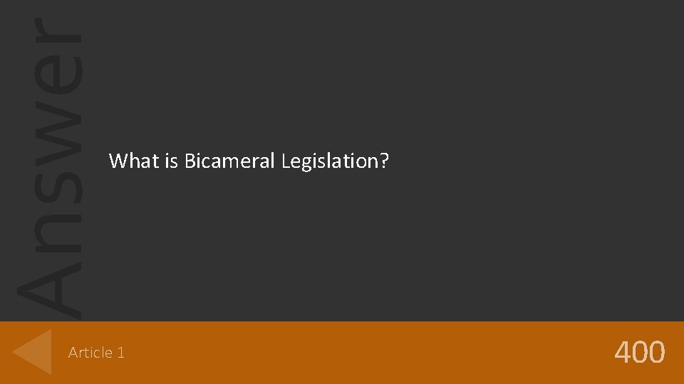 Answer What is Bicameral Legislation? Article 1 400