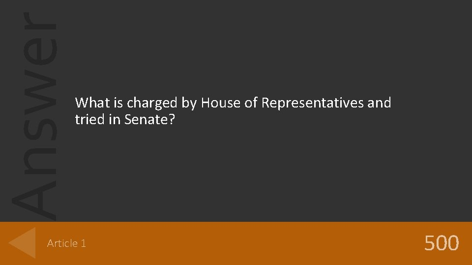 Answer What is charged by House of Representatives and tried in Senate? Article 1