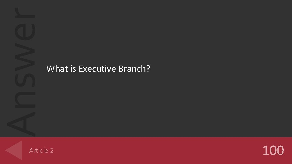 Answer What is Executive Branch? Article 2 100