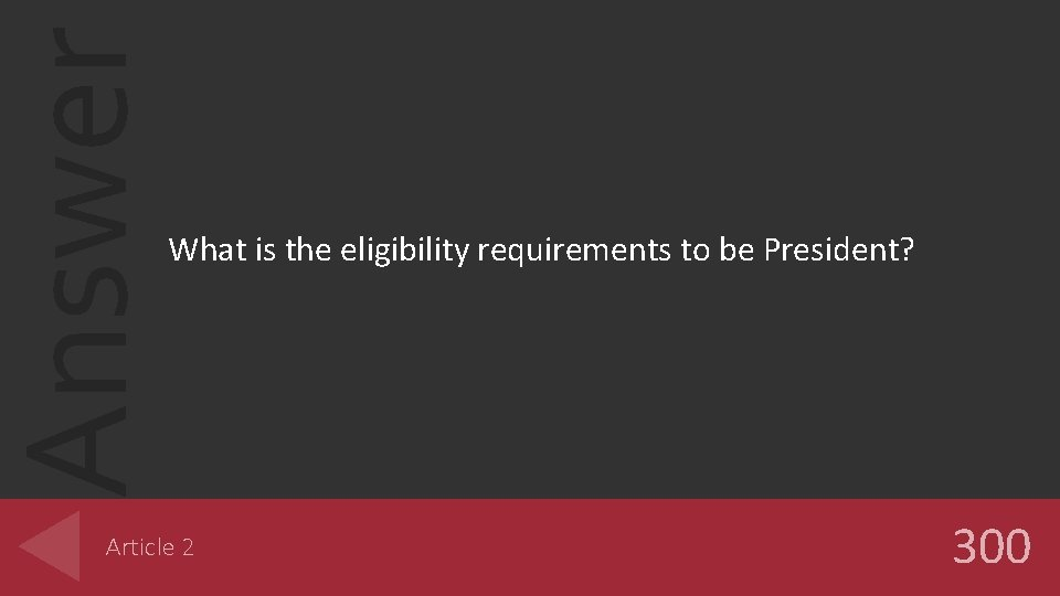 Answer What is the eligibility requirements to be President? Article 2 300