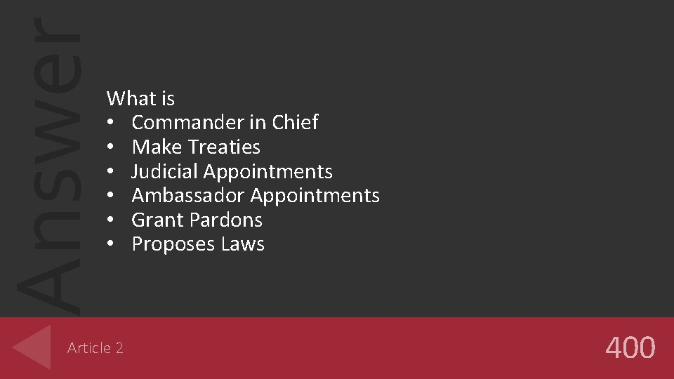 Answer What is • Commander in Chief • Make Treaties • Judicial Appointments •