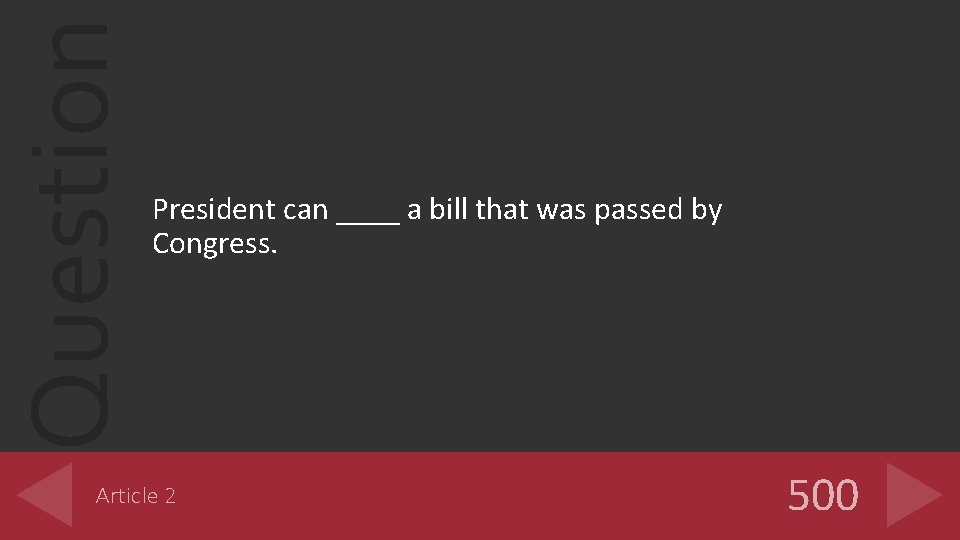 Question President can ____ a bill that was passed by Congress. Article 2 500