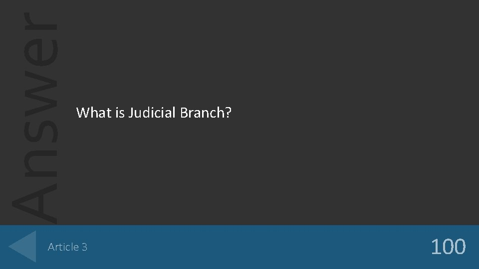 Answer What is Judicial Branch? Article 3 100