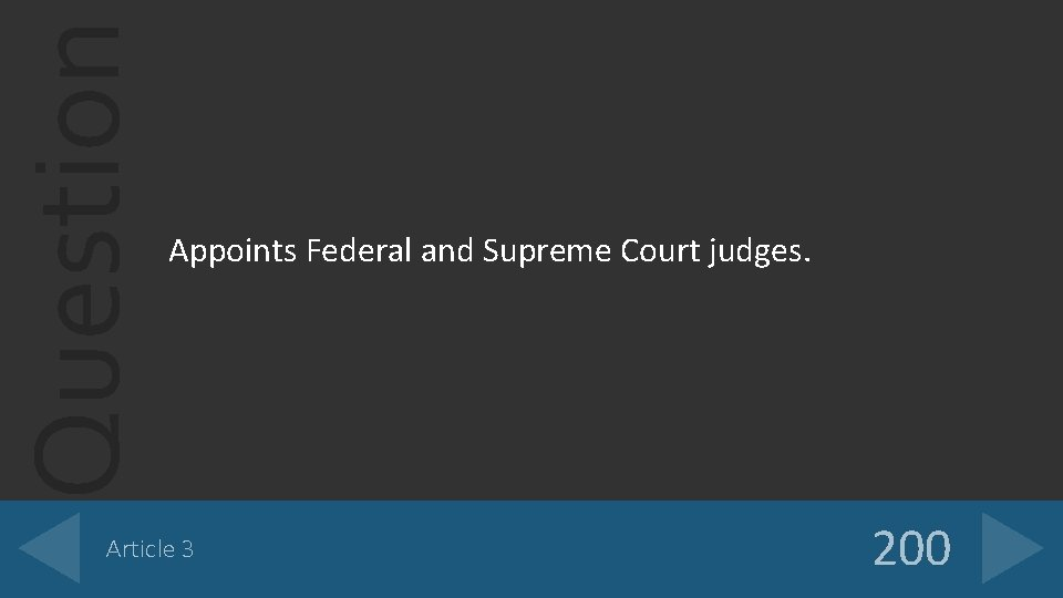 Question Appoints Federal and Supreme Court judges. Article 3 200