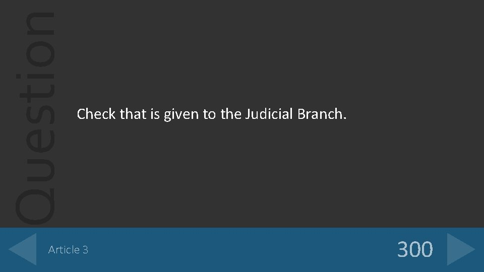 Question Check that is given to the Judicial Branch. Article 3 300