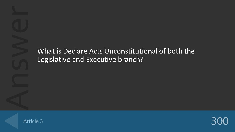 Answer What is Declare Acts Unconstitutional of both the Legislative and Executive branch? Article
