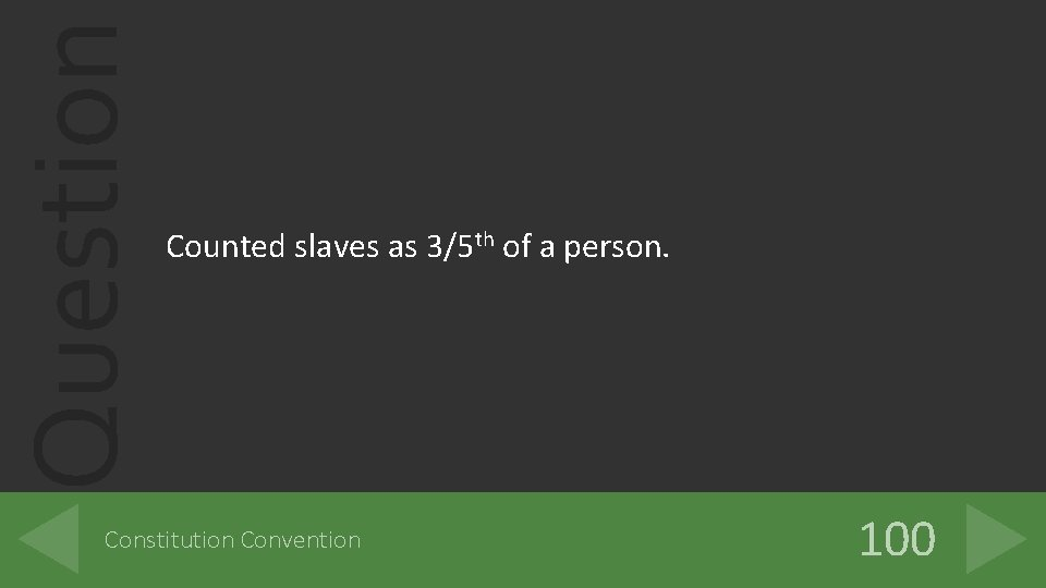 Question Counted slaves as 3/5 th of a person. Constitution Convention 100