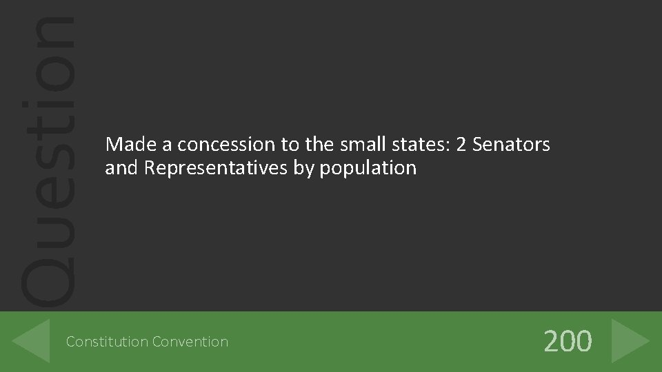 Question Made a concession to the small states: 2 Senators and Representatives by population