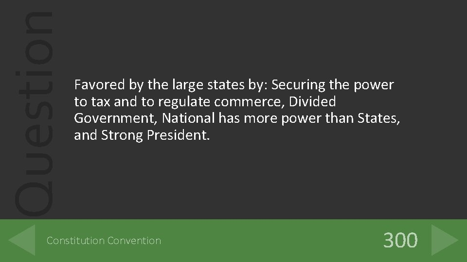 Question Favored by the large states by: Securing the power to tax and to