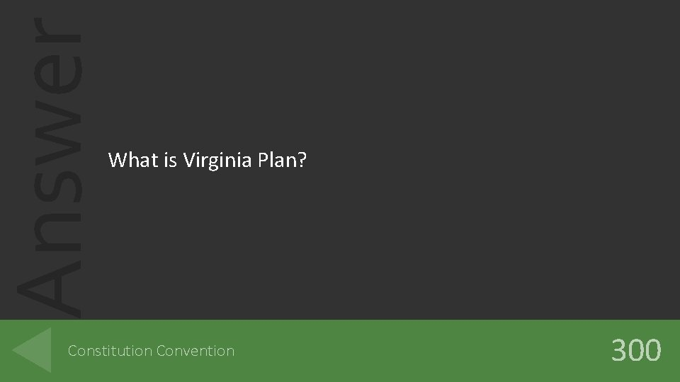 Answer What is Virginia Plan? Constitution Convention 300