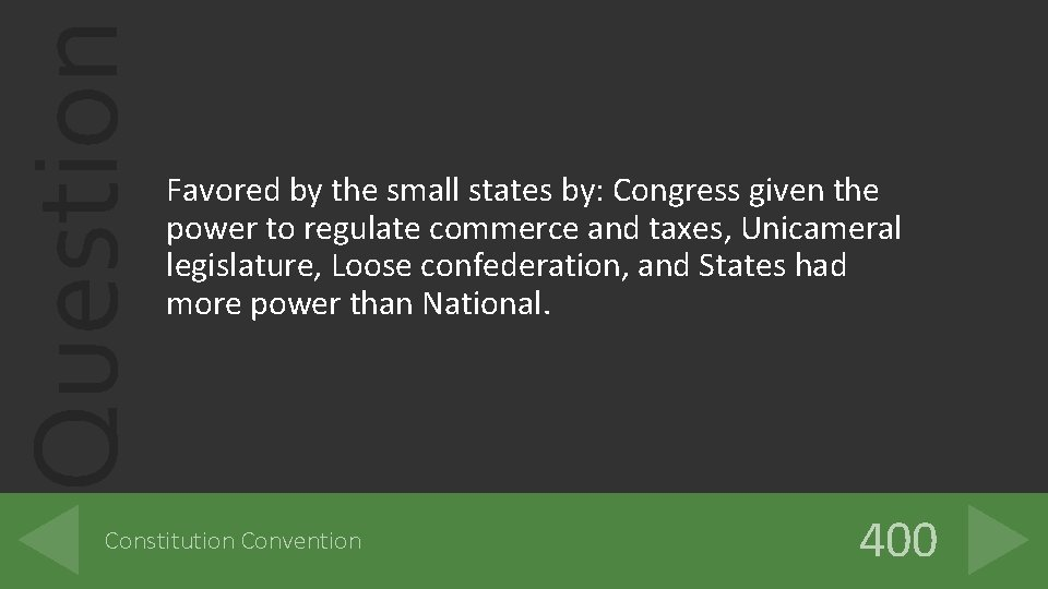 Question Favored by the small states by: Congress given the power to regulate commerce