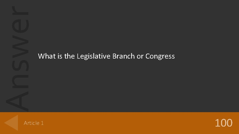 Answer What is the Legislative Branch or Congress Article 1 100