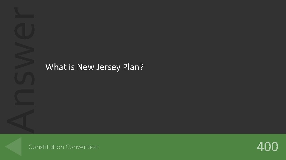 Answer What is New Jersey Plan? Constitution Convention 400