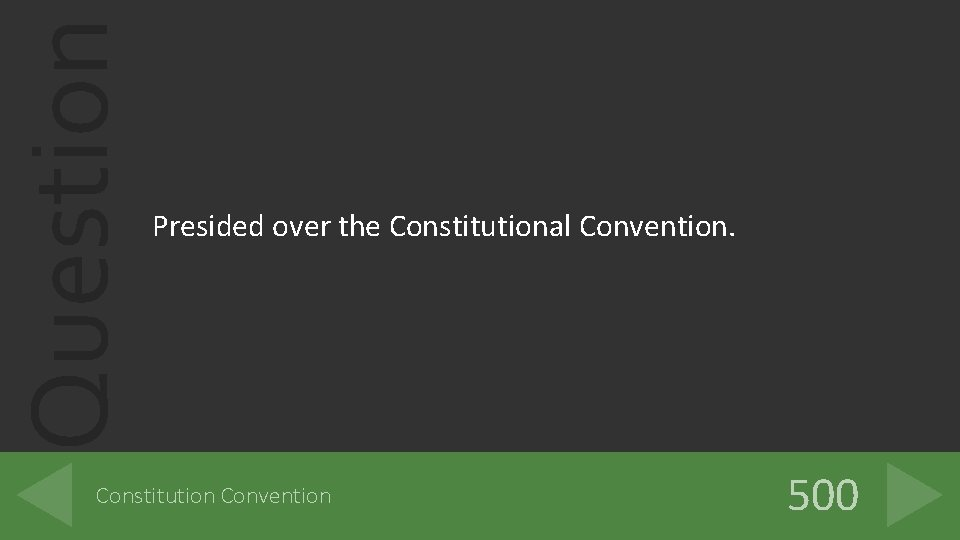 Question Presided over the Constitutional Convention. Constitution Convention 500