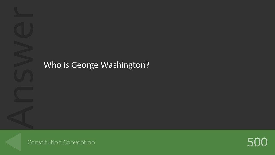 Answer Who is George Washington? Constitution Convention 500