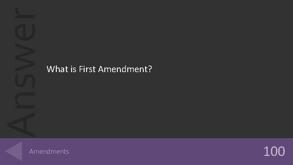 Answer What is First Amendment? Amendments 100