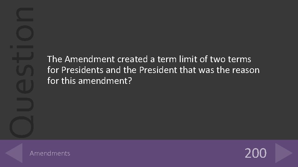 Question The Amendment created a term limit of two terms for Presidents and the