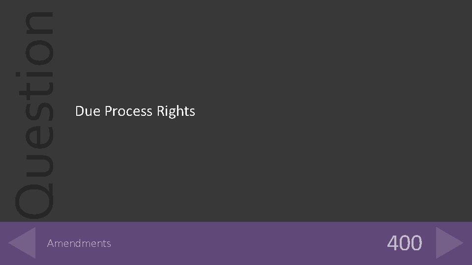 Question Due Process Rights Amendments 400