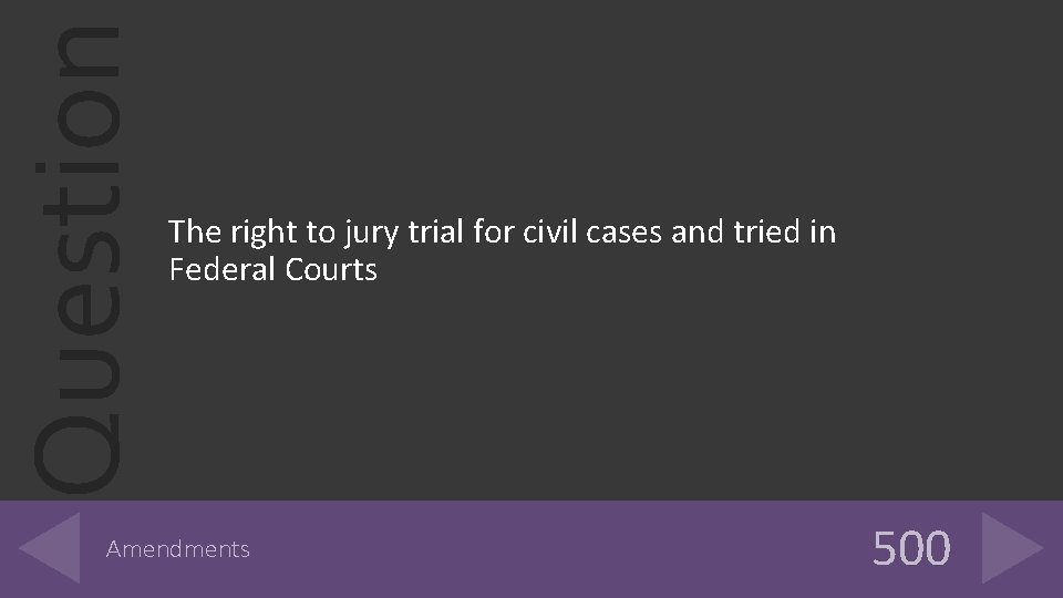 Question The right to jury trial for civil cases and tried in Federal Courts