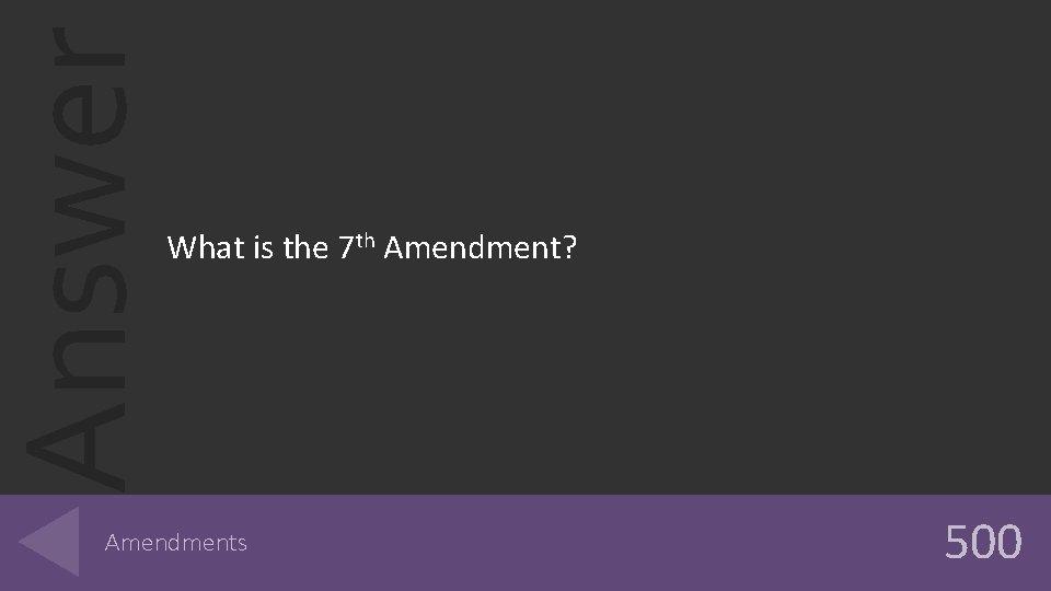Answer What is the 7 th Amendment? Amendments 500