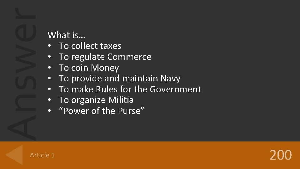 Answer What is… • To collect taxes • To regulate Commerce • To coin