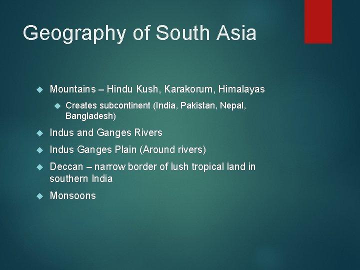 Geography of South Asia Mountains – Hindu Kush, Karakorum, Himalayas Creates subcontinent (India, Pakistan,