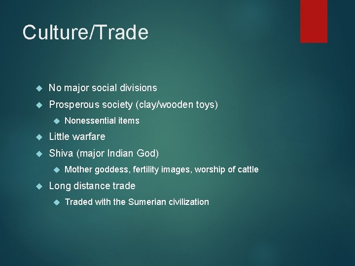 Culture/Trade No major social divisions Prosperous society (clay/wooden toys) Nonessential items Little warfare Shiva