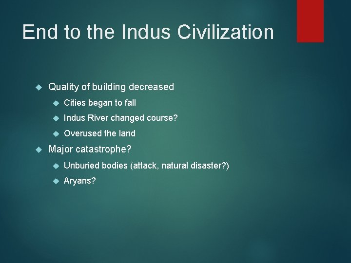 End to the Indus Civilization Quality of building decreased Cities began to fall Indus