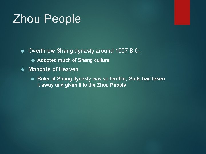 Zhou People Overthrew Shang dynasty around 1027 B. C. Adopted much of Shang culture