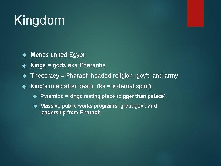 Kingdom Menes united Egypt Kings = gods aka Pharaohs Theocracy – Pharaoh headed religion,