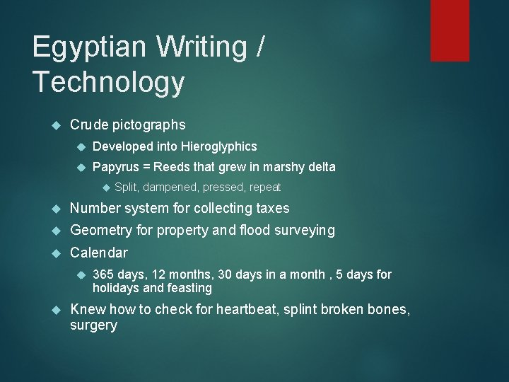 Egyptian Writing / Technology Crude pictographs Developed into Hieroglyphics Papyrus = Reeds that grew