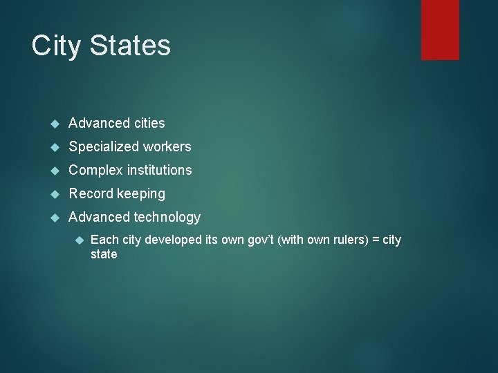City States Advanced cities Specialized workers Complex institutions Record keeping Advanced technology Each city