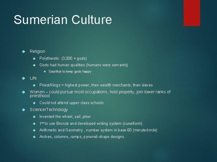 Sumerian Culture Religion Polytheistic (3, 000 + gods) Gods had human qualities (humans were